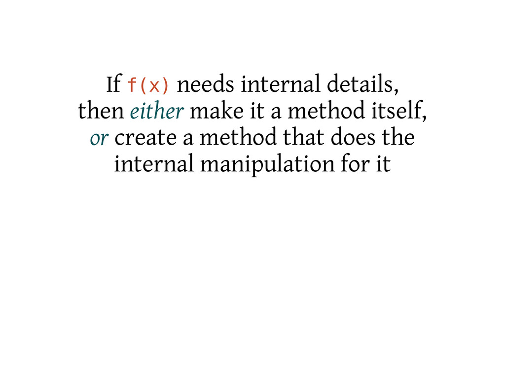 If f ( x ) needs internal details, then either ...
