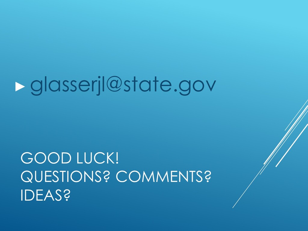 GOOD LUCK! QUESTIONS? COMMENTS? IDEAS? ▶glasser...