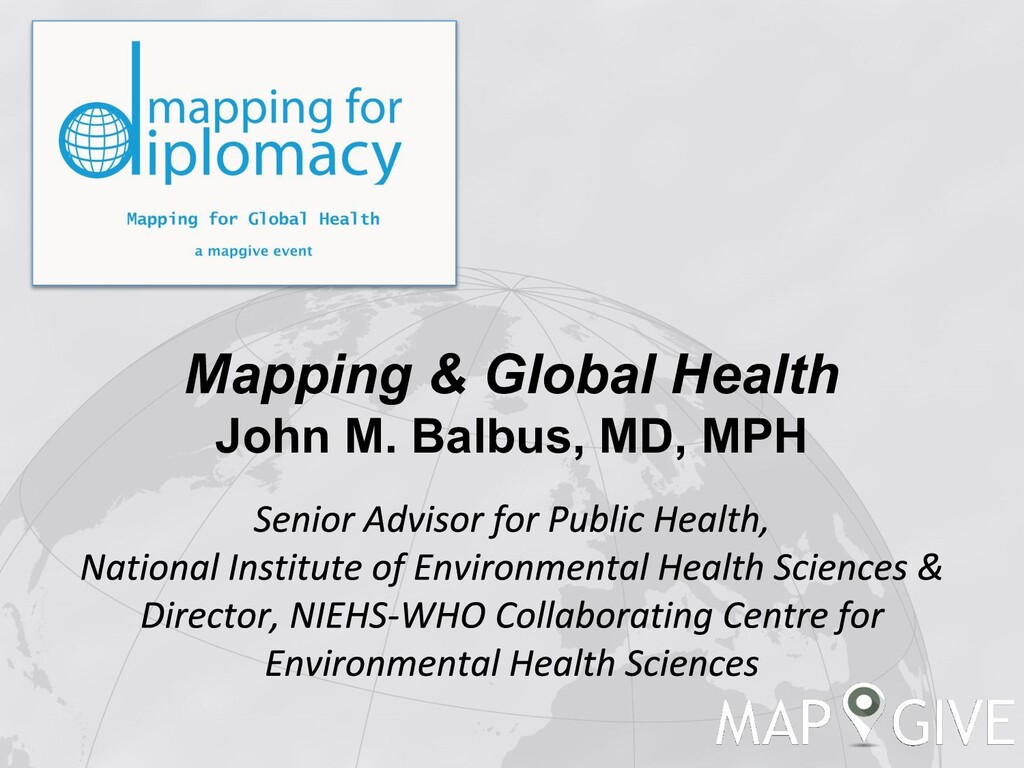 Mapping & Global Health John M. Balbus, MD, MPH