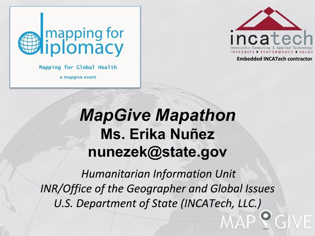 MapGive Mapathon Ms. Erika Nuñez nunezek@state....