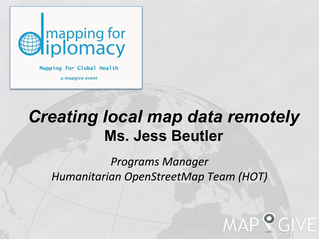 Creating local map data remotely Ms. Jess Beutl...