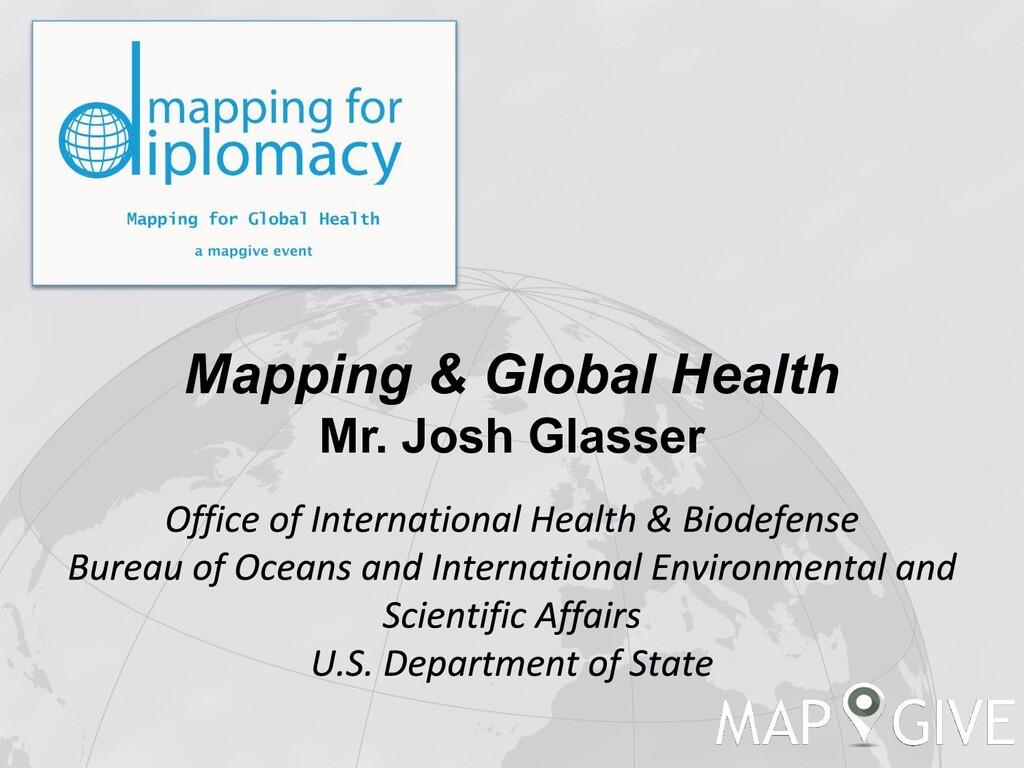Mapping & Global Health Mr. Josh Glasser