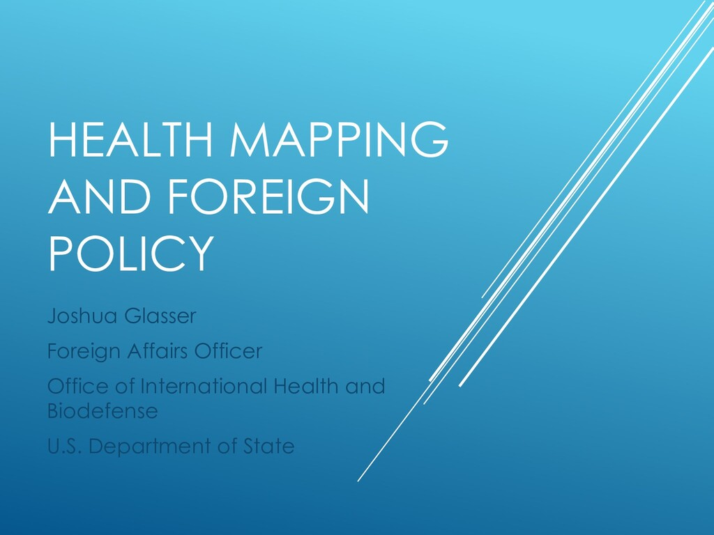 HEALTH MAPPING AND FOREIGN POLICY Joshua Glasse...