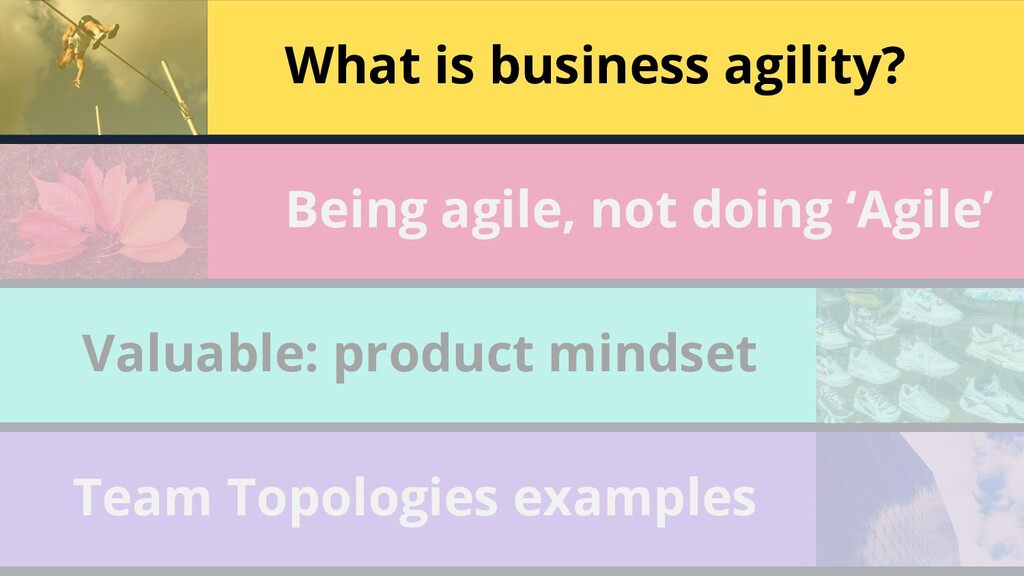 11 What is business agility? Being agile, not d...