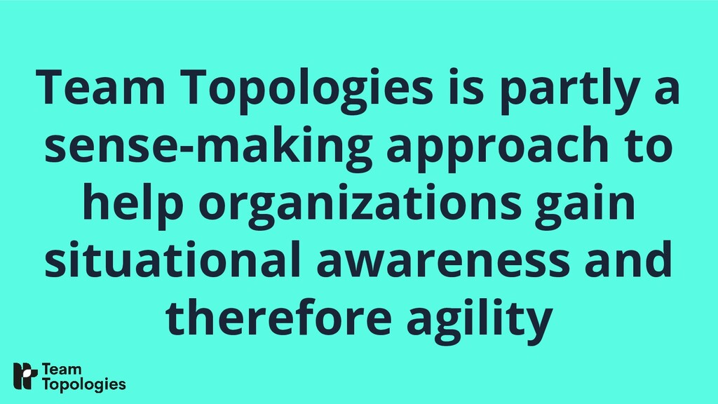Team Topologies is partly a sense-making approa...