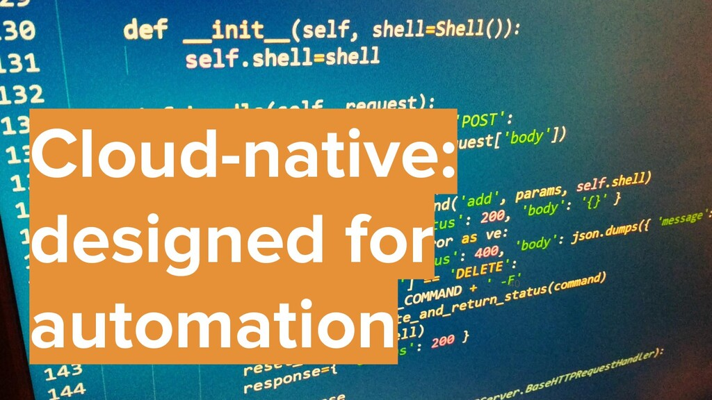 40 Cloud-native: designed for automation