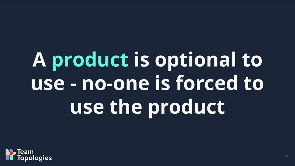 67 A product is optional to use - no-one is for...