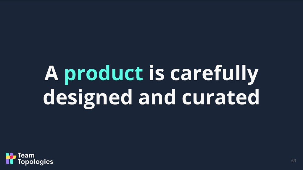 69 A product is carefully designed and curated