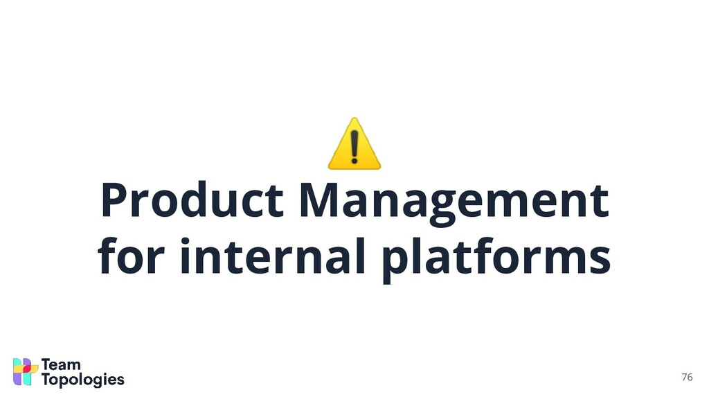 ⚠ Product Management for internal platforms 76