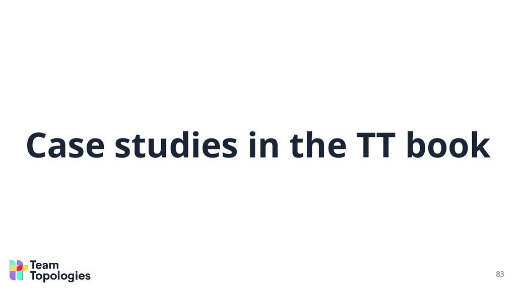 Case studies in the TT book 83