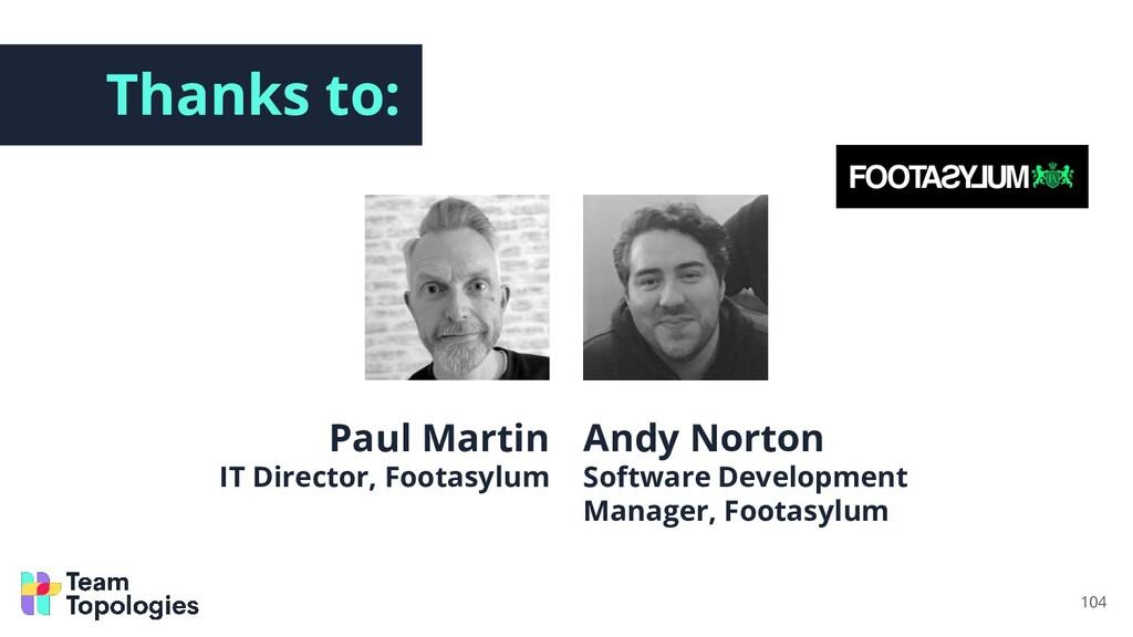 Thanks to: Paul Martin IT Director, Footasylum ...