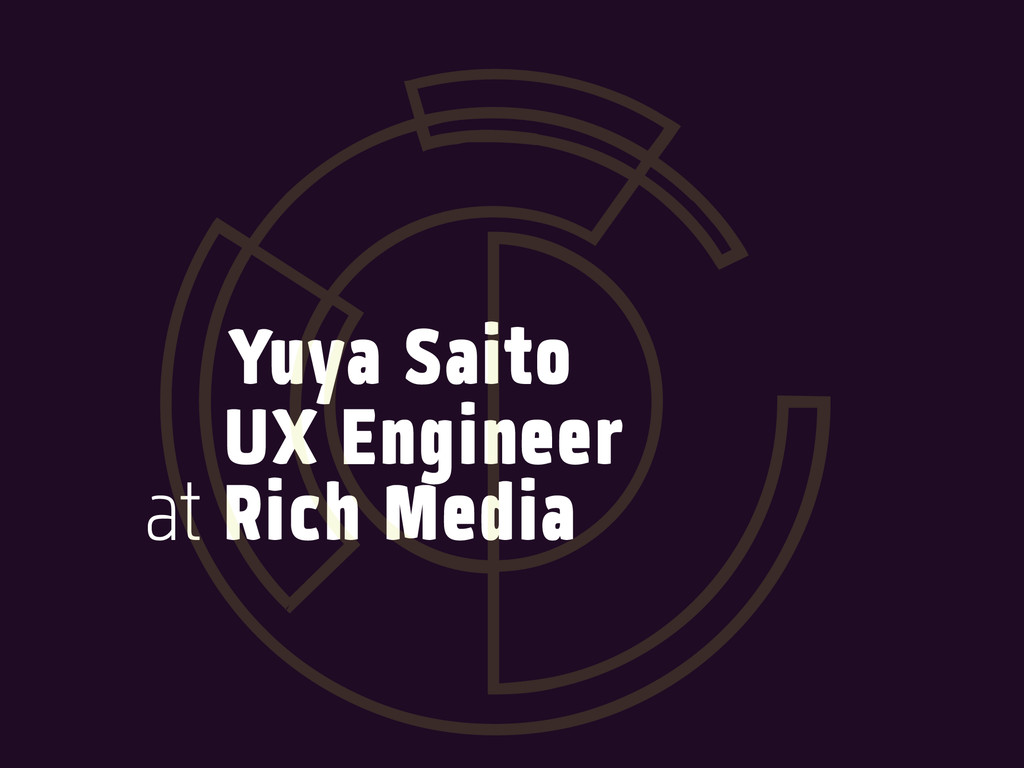 Yuya Saito UX Engineer at Rich Media O