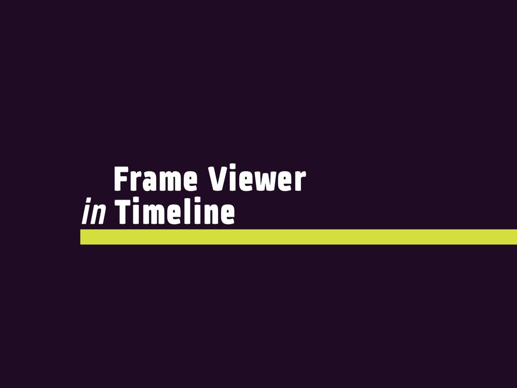 Frame Viewer in Timeline