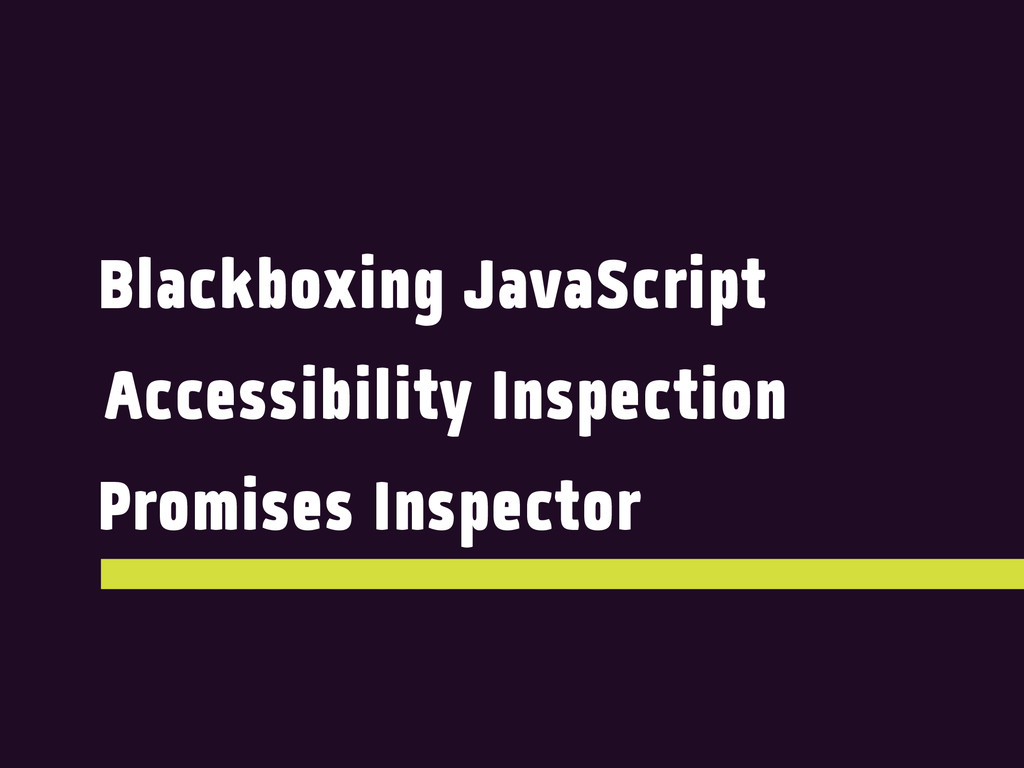 Blackboxing JavaScript Accessibility Inspection...