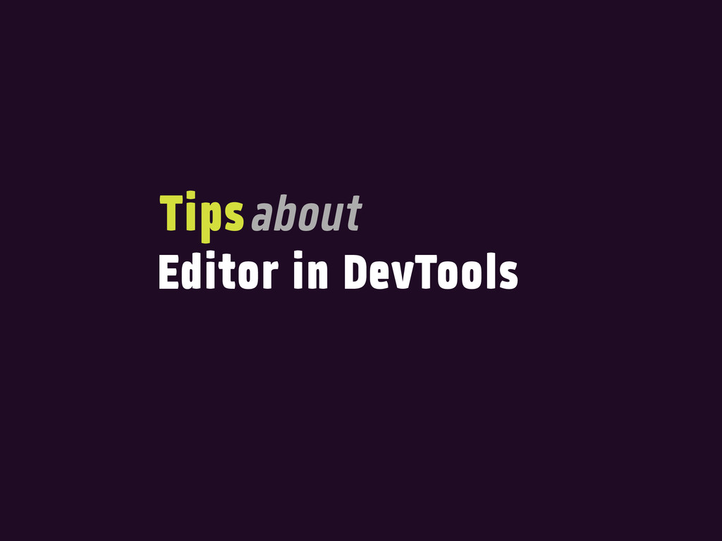Editor in DevTools Tipsabout