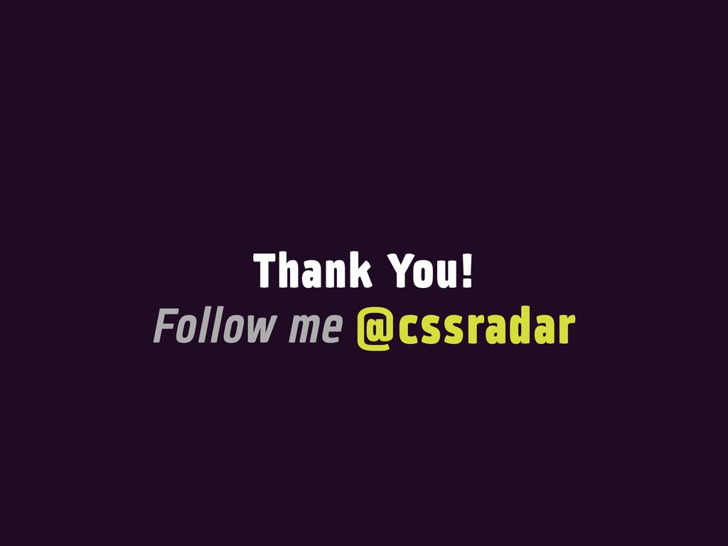 Thank You! @cssradar Follow me