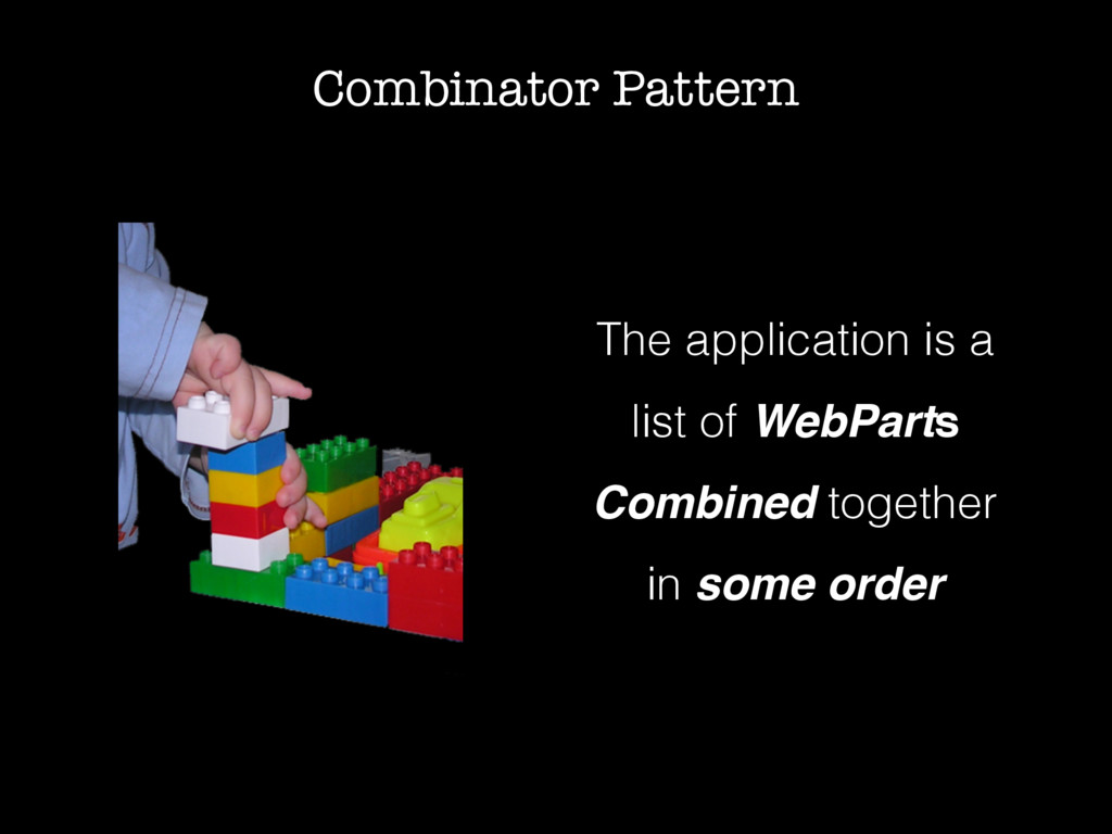 Combinator Pattern The application is a list of...