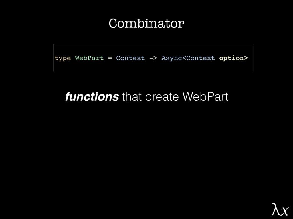 Combinator type WebPart = Context -> Async<Cont...