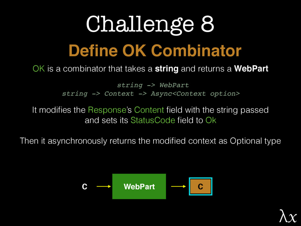 Challenge 8 OK is a combinator that takes a str...