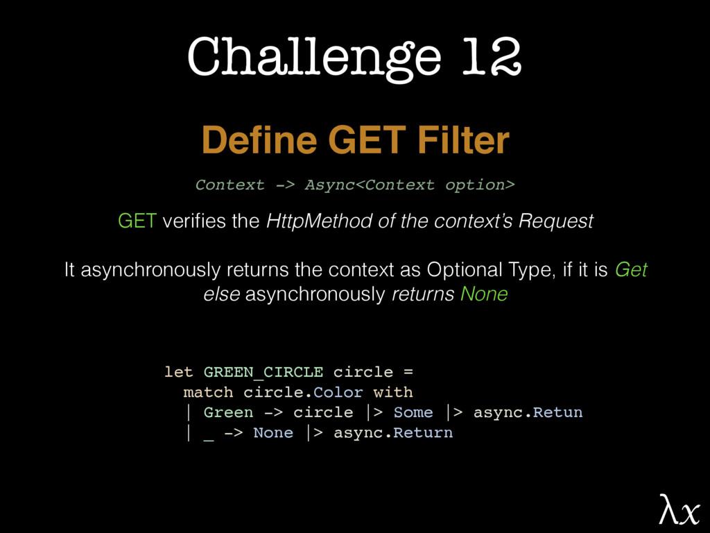 Challenge 12 Define GET Filter GET verifies the H...