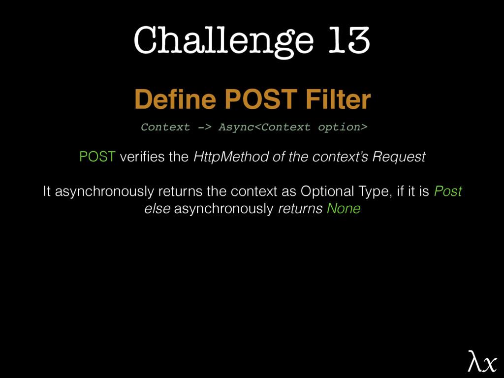 Challenge 13 Define POST Filter POST verifies the...