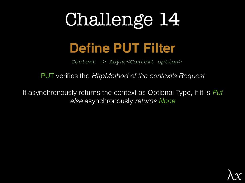 Challenge 14 Define PUT Filter PUT verifies the H...