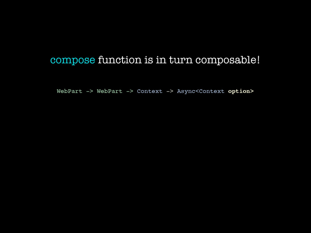 compose function is in turn composable! WebPart...