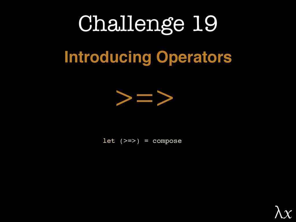 Challenge 19 Introducing Operators >=> let (>=>...