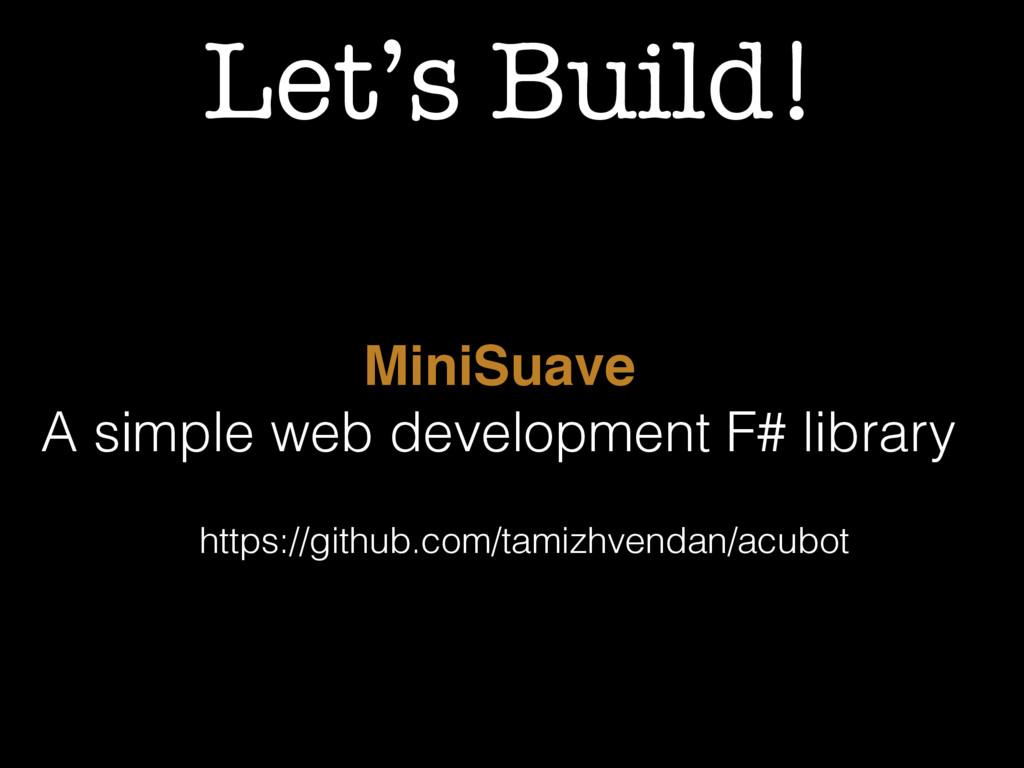 Let's Build! MiniSuave A simple web development...