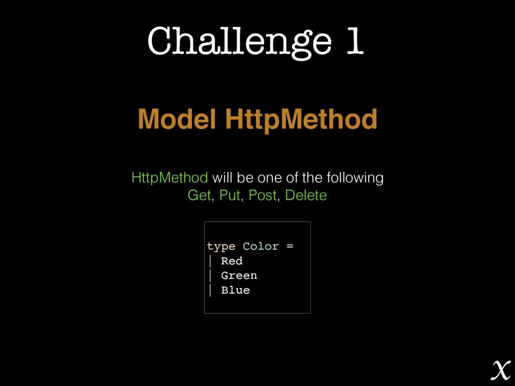Challenge 1 Model HttpMethod HttpMethod will be...