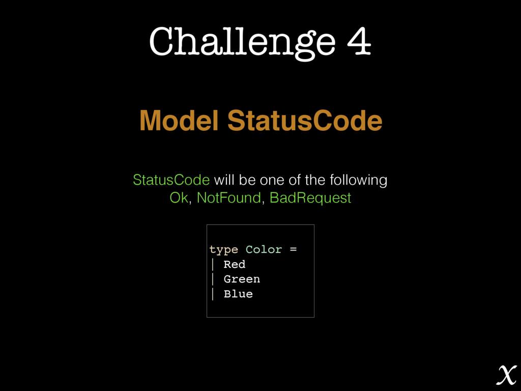 Challenge 4 Model StatusCode StatusCode will be...