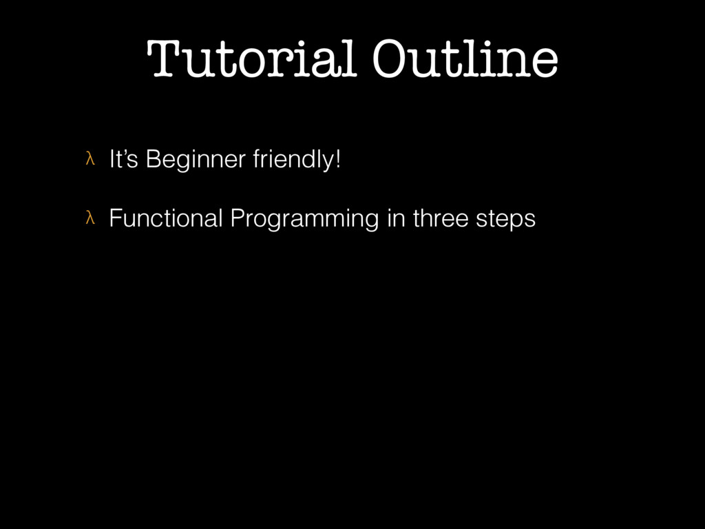 Tutorial Outline λ It's Beginner friendly! λ Fu...