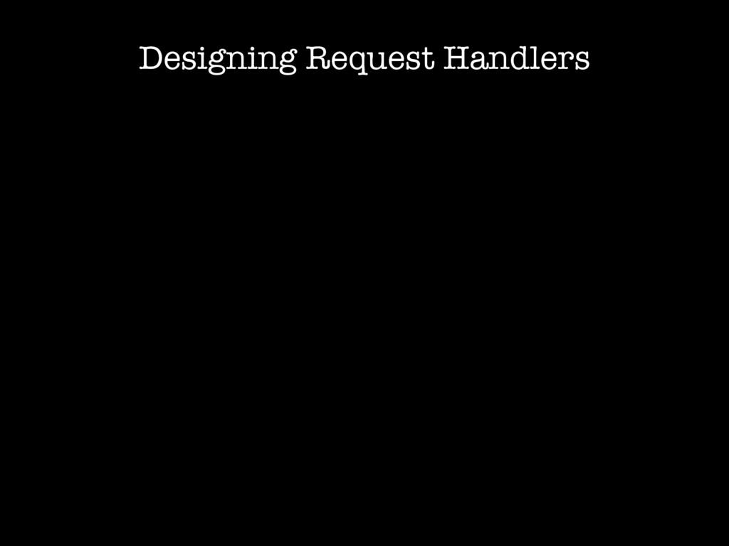 Designing Request Handlers