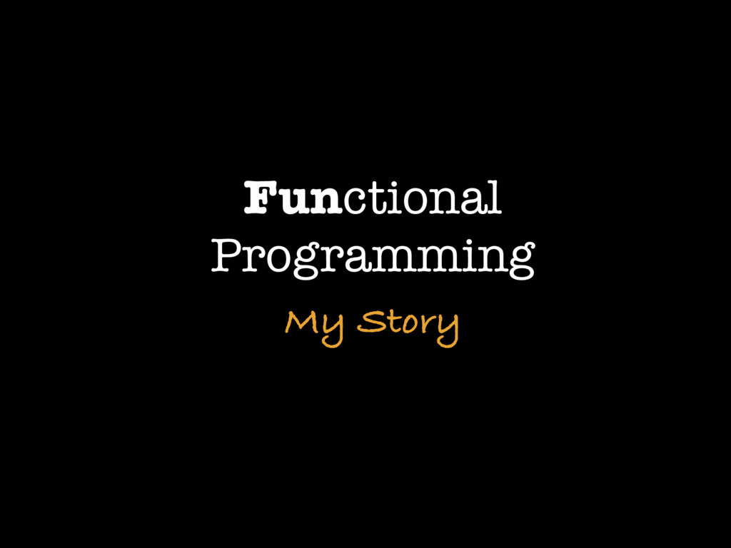 Functional Programming My Story