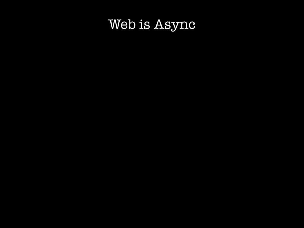 Web is Async