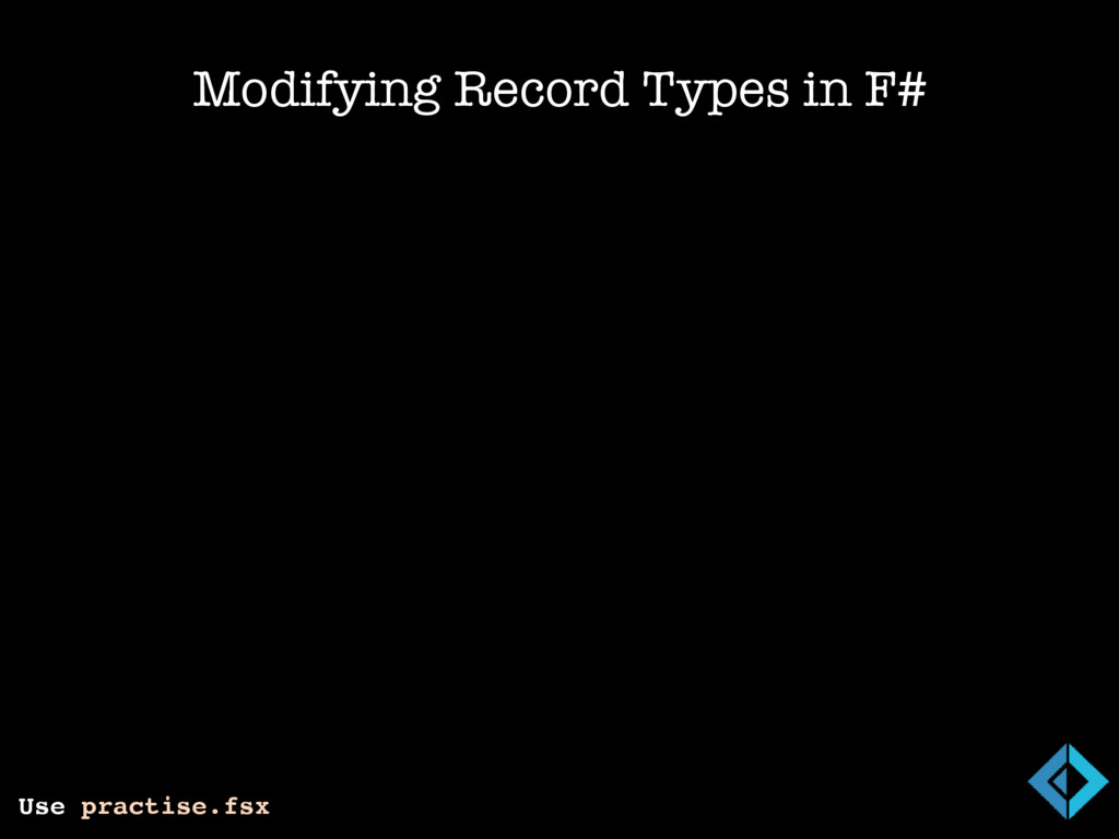Modifying Record Types in F# Use practise.fsx