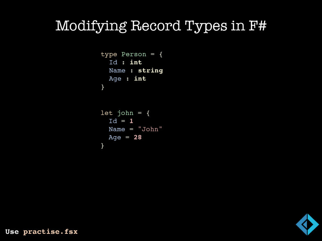 Modifying Record Types in F# Use practise.fsx /...