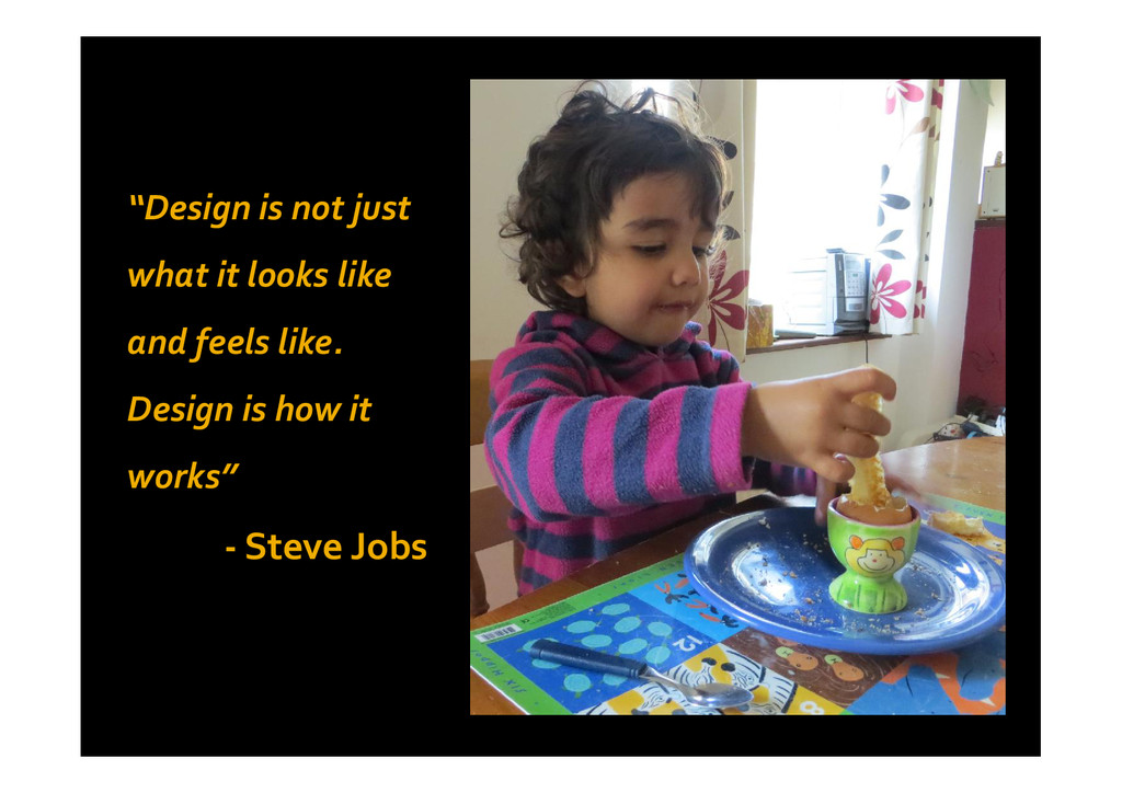 """Design is not just what it looks like and feel..."