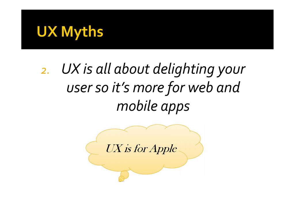 2. UX is all about delighting your user so it's...