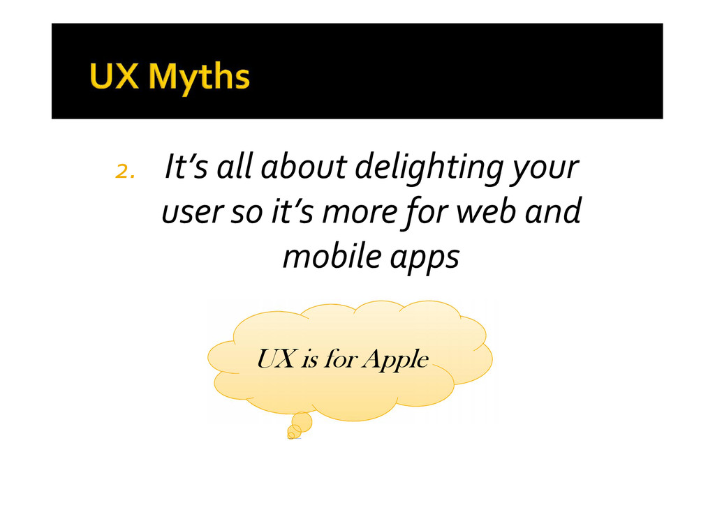 2. It's all about delighting your user so it's ...