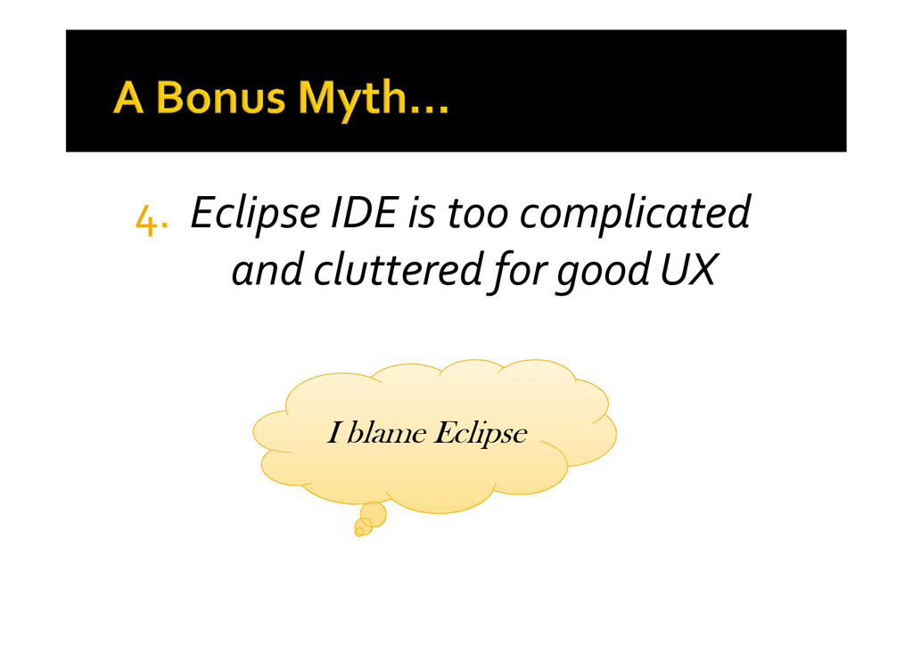 4. Eclipse IDE is too complicated and cluttered...