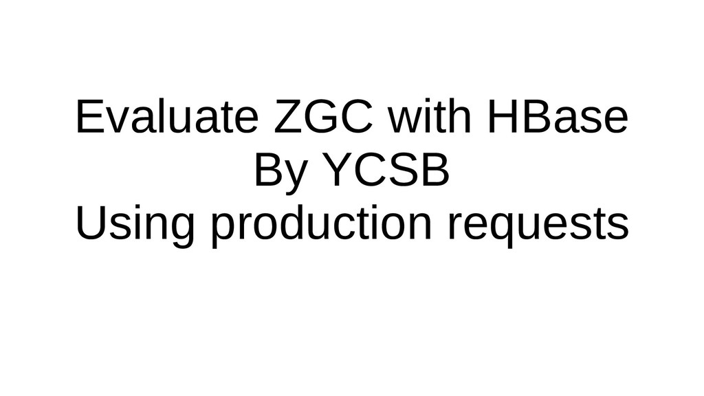 Evaluate ZGC with HBase By YCSB Using productio...