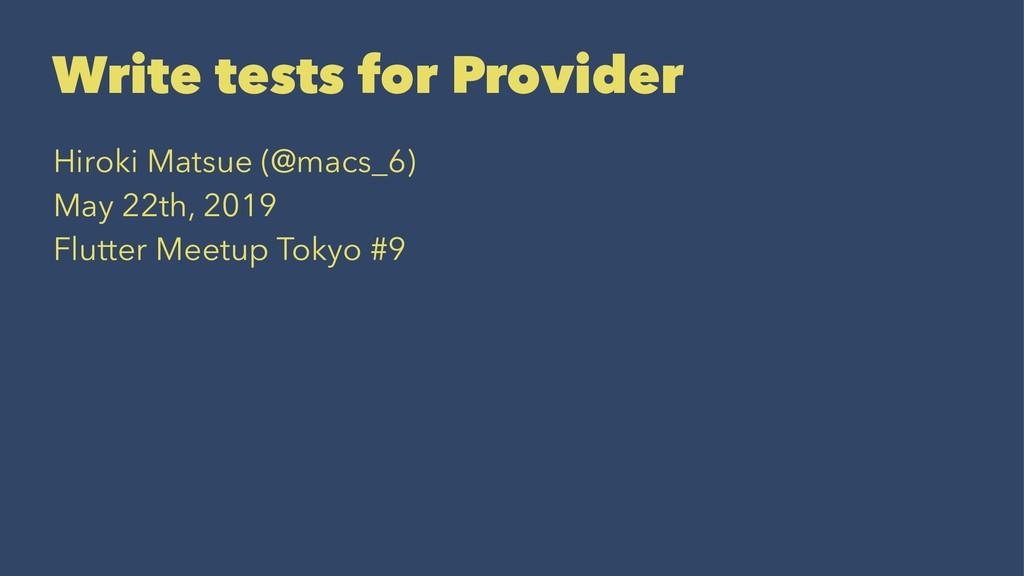 Write tests for Provider Hiroki Matsue (@macs_6...