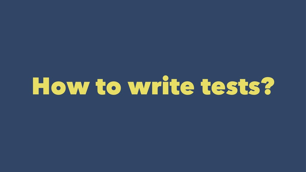 How to write tests?