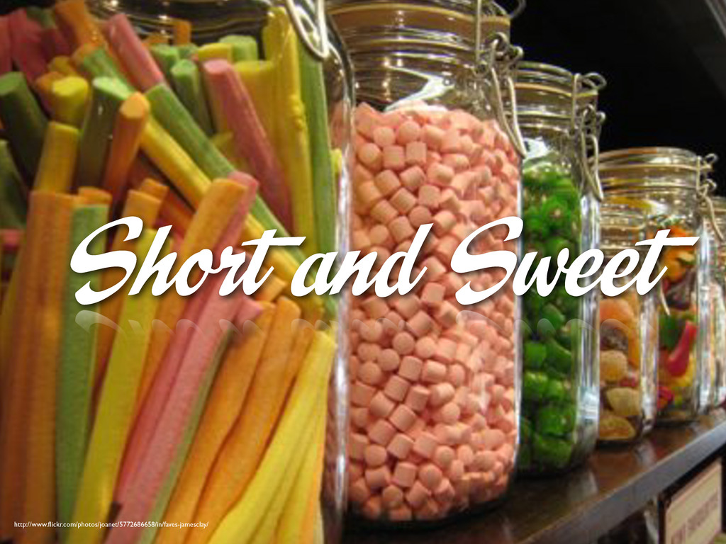 Short and Sweet http://www.flickr.com/photos/joa...