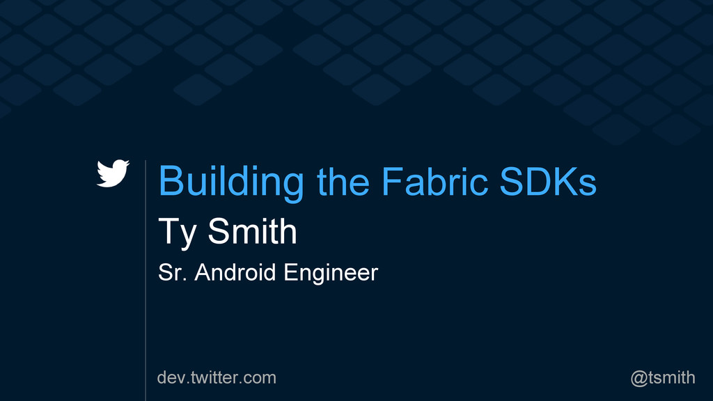 dev.twitter.com @tsmith Building the Fabric SDK...