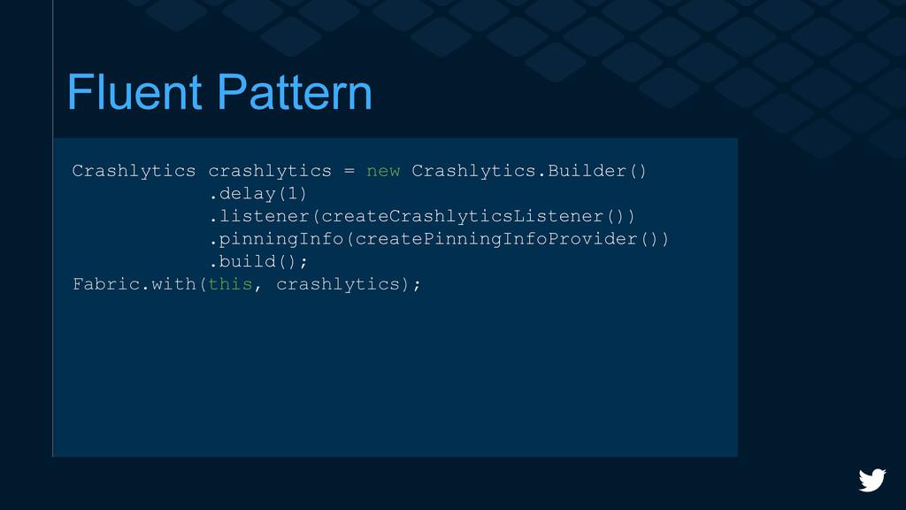 Fluent Pattern Crashlytics crashlytics = new Cr...
