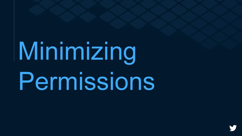 Minimizing Permissions