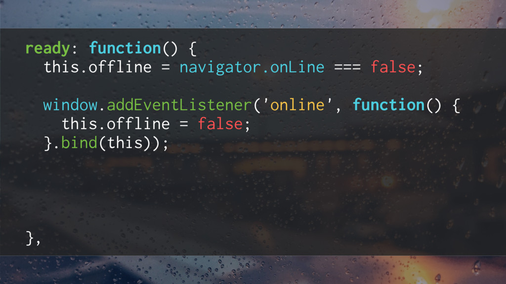 ready: function() { this.offline = navigator.on...