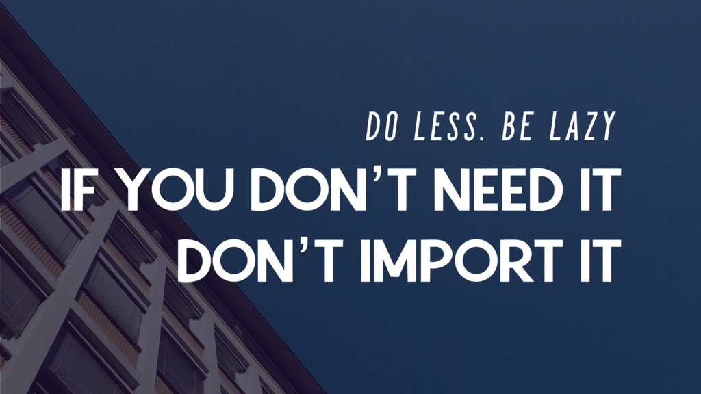 IF YOU DON'T NEED IT DON'T IMPORT IT D O L E S ...